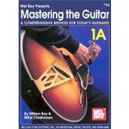 Mastering the Guitar : A Comprehensive Method for Today's Guitarist!