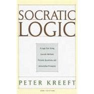 Socratic Logic 3e : A Logic Text Using Socratic Method, Platonic Questions, and Aristotelian Principles