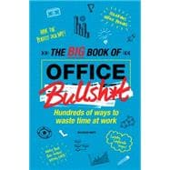 The Big Book of Office Bullsh*t Hundreds of Ways to Waste Time at Work