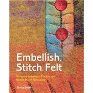 Embellish, Stitch, Felt Using the Embellisher Machine and Needle-Punch Techniques