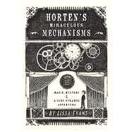 Horten's Miraculous Mechanisms Magic, Mystery, & a Very Strange Adventure