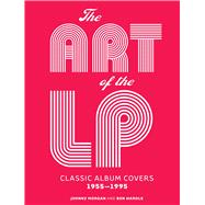 The Art of the LP Classic Album Covers 1955?1995