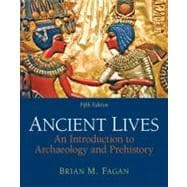 Ancient Lives : An Introduction to Archaeology and Prehistory