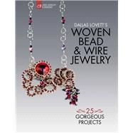 Dallas Lovett's Woven Bead & Wire Jewelry 25 Gorgeous Projects