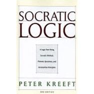 Socratic Logic 3e Pbk : A Logic Text Using Socratic Method, Platonic Questions, and Aristotelian Principles