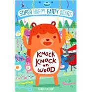 Super Happy Party Bears: Knock Knock on Wood 9781250098085R