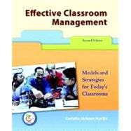 Effective Classroom Management : Models for Strategies for Today's Classrooms