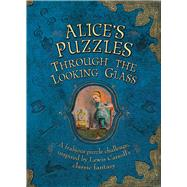 Alice's Puzzles: Through the Looking Glass A Frabjous Puzzle Challenge Inspired by Lewis Carroll's Classic Fantasy