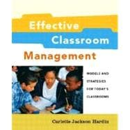 Effective Classroom Management : Models and Strategies for Today's Classrooms