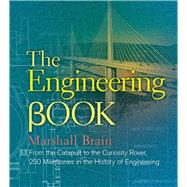 The Engineering Book From the Catapult to the Curiosity Rover, 250 Milestones in the History of Engineering