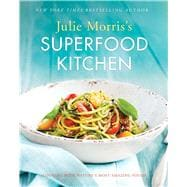Julie Morris's Superfood Kitchen Cooking with Nature?s Most Amazing Foods
