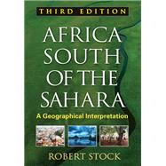 Africa South of the Sahara, Third Edition A Geographical Interpretation