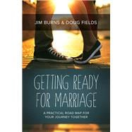 Getting Ready for Marriage A Practical Road Map for Your Journey Together