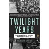 The Twilight Years The Paradox of Britain Between the Wars