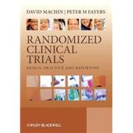 Randomized Clinical Trials : Design, Practice and Reporting