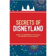 Secrets of Disneyland Weird and Wonderful Facts about the Happiest Place on Earth