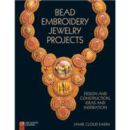 Bead Embroidery Jewelry Projects Design and Construction, Ideas and Inspiration