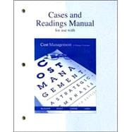 Cases and Readings Manual for Use with Cost Management Fourth Edition : A Strategic Emphasis