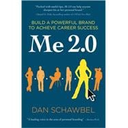 Me 2.0 : Build a Powerful Brand to Achieve Career Success
