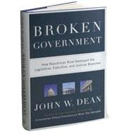 Broken Government How Republican Rule Destroyed the Legislative, Executive, and Judicial Branches