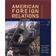 American Foreign Relations: A History, Volume 2: Since 1895, 7th Edition