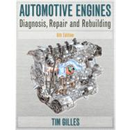 Automotive Engines: Diagnosis, Repair, Rebuilding, 6th Edition