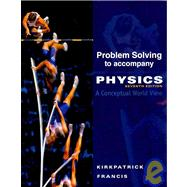 Problem Solving for Kirkpatrick/Francis� Physics: A Conceptual World View, 7th