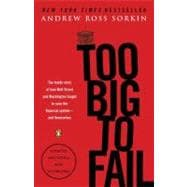Too Big to Fail : The Inside Story of How Wall Street and Washington Fought to Save the Financial System - And Themselves