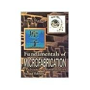 Fundamentals of Microfabrication: The Science of Miniaturization, Second Edition