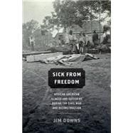 Sick from Freedom African-American Illness and Suffering during the Civil War and Reconstruction