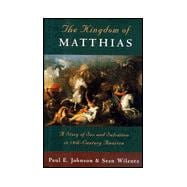 The Kingdom of Matthias A Story of Sex and Salvation in 19th-Century America