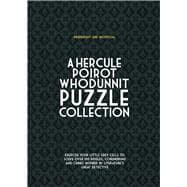 Hercule Poirot Whodunit Puzzles Exercise Your Little Grey Cells to Solve Over 100 Riddles, Conundrums and Crimes Inspired by Agatha Christie's Great Detective