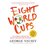 Eight World Cups My Journey through the Beauty and Dark Side of Soccer 9781250068286R