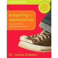 Preparing for Adolescence Group Guide How to Survive the Coming Years of Change