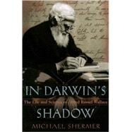 In Darwin's Shadow The Life and Science of Alfred Russel Wallace: A Biographical Study on the Psychology of History