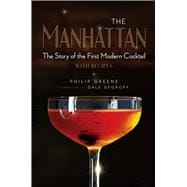 The Manhattan The Story of the First Modern Cocktail with Recipes