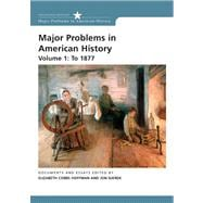 Major Problems in American History Volume 1: To 1877