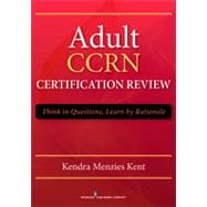 Adult Ccrn Certification Review: Think in Questions, Learn by Rationale 9780826198334R