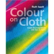 Colour on Cloth Create Stunning Effects with Dye on Fabric