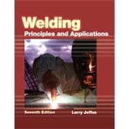 Welding: Principles and Applications, 7th Edition