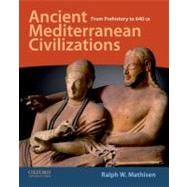 Ancient Mediterranean Civilizations From Prehistory to 640 CE