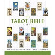 The Tarot Bible The Definitive Guide to the Cards and Spreads