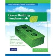 Green Building Fundamentals : A Practical Guide to Understanding and Applying Fundamental Sustainable Construction Practices and the LEED Green Building Rating System