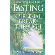 Fasting for Spiritual Breakthrough A Guide to Nine Biblical Fasts