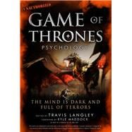 Game of Thrones Psychology The Mind is Dark and Full of Terrors