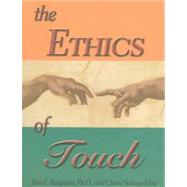 The Ethics of Touch The Hands-on Practitioner's Guide to Creating a Professional, Safe and Enduring Practice
