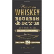 American Whiskey, Bourbon & Rye A Guide to the Nation?s Favorite Spirit