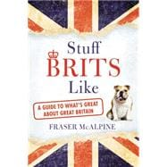 Stuff Brits Like A Guide to What's Great About Great Britain