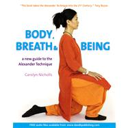 Body, Breath and Being : A New Guide to the Alexander Technique