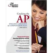 Cracking the AP English Language & Composition Exam, 2008 Edition